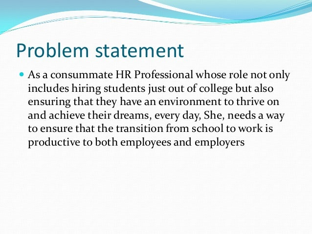 Problem statement  As a consummate HR Professional whose role not only includes hiring students just out of college but a...
