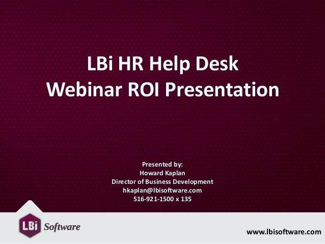 www.lbisoftware.comLBi HR Help DeskWebinar ROI PresentationPresented by:Howard KaplanDirector of Business Developmenthkapl...