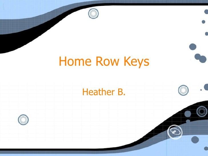 Home Row Keys Heather B.