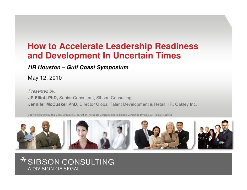 How to Accelerate Leadership Readiness and Development In Uncertain Times HR Houston – Gulf Coast Symposium May 12, 2010  ...