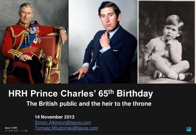 1  HRH Prince Charles' 65th Birthday The British public and the heir to the throne 14 November 2013 Simon.Atkinson@ipsos.c...