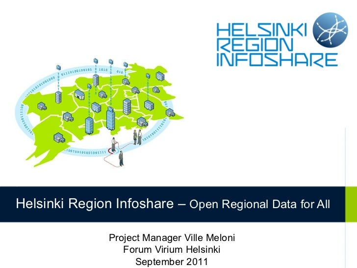 Helsinki Region Infoshare –  Open Regional Data for All Project Manager Ville Meloni Forum Virium Helsinki September 2011