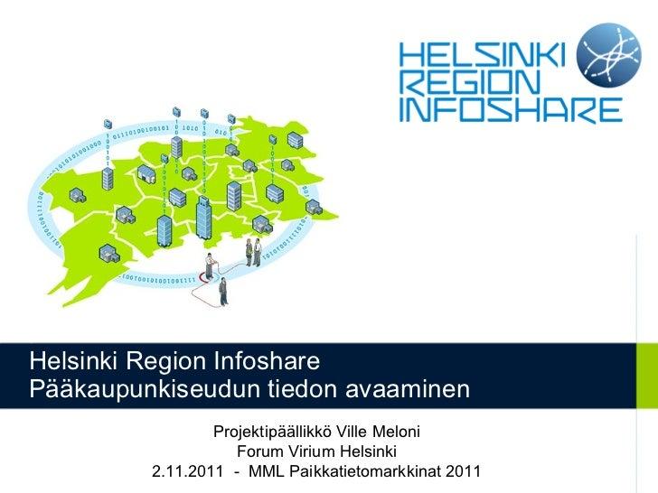 Helsinki Region Infoshare Pääkaupunkiseudun tiedon avaaminen Projektipäällikkö Ville Meloni Forum Virium Helsinki 2.11.201...