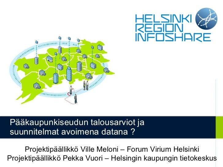 Pääkaupunkiseudun talousarviot ja suunnitelmat avoimena datana ? Projektipäällikkö Ville Meloni – Forum Virium Helsinki Pr...