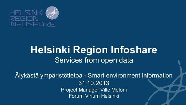 Helsinki Region Infoshare Services from open data Älykästä ympäristötietoa - Smart environment information 31.10.2013 Proj...