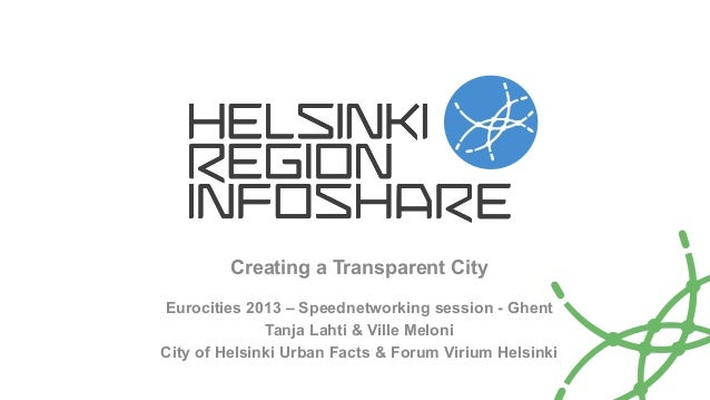 Creating a Transparent City Eurocities 2013 – Speednetworking session - Ghent Tanja Lahti & Ville Meloni City of Helsinki ...
