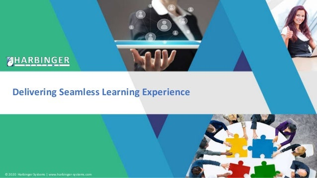 © 2020 Harbinger Systems   www.harbinger-systems.com Delivering Seamless Learning Experience