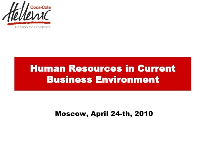 Human Resources in Current   Business Environment       Moscow, April 24-th, 2010