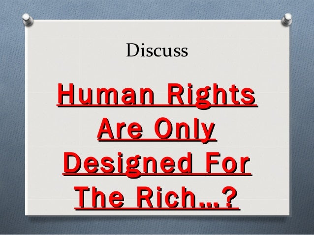 DiscussHuman Rights  Are OnlyDesigned For The Rich…?