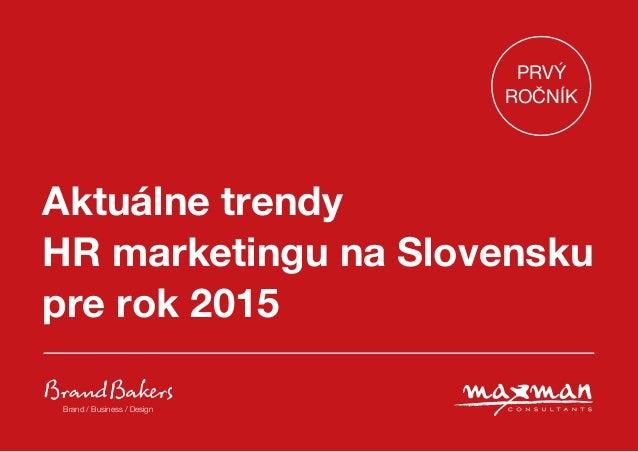 Aktuálne trendy HR marketingu na Slovensku pre rok 2015 Brand / Business / Design PRVÝ ROČNÍK