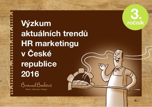 Výzkum aktuálních trendů HR marketingu v České republice 2016 Brand / Business / Design ročník 3.