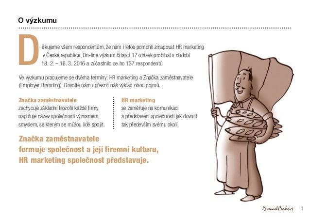 ěkujeme všem respondentům, že nám i letos pomohli zmapovat HR marketing v České republice. On-line výzkum čítající 17 otáz...