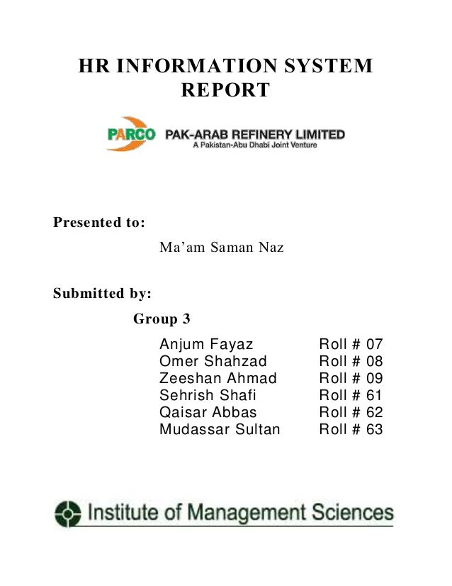 HR INFORMATION SYSTEM REPORT  Presented to: Ma'am Saman Naz Submitted by: Group 3 Anjum Fayaz Omer Shahzad Zeeshan Ahmad S...