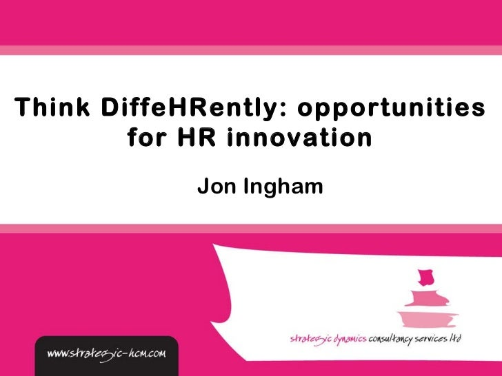 Jon Ingham Think DiffeHRently: opportunities for HR innovation
