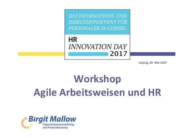 Leipzig, 20. Mai 2017 Workshop Agile Arbeitsweisen und HR