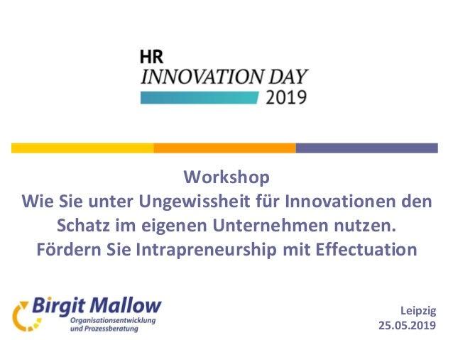 Leipzig 25.05.2019 Workshop Wie Sie unter Ungewissheit für Innovationen den Schatz im eigenen Unternehmen nutzen. Fördern ...