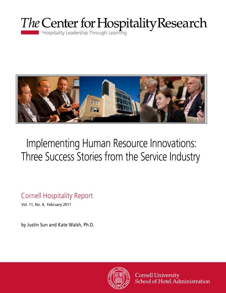 Implementing Human Resource Innovations:Three Success Stories from the Service IndustryCornell Hospitality ReportVol. 11, ...
