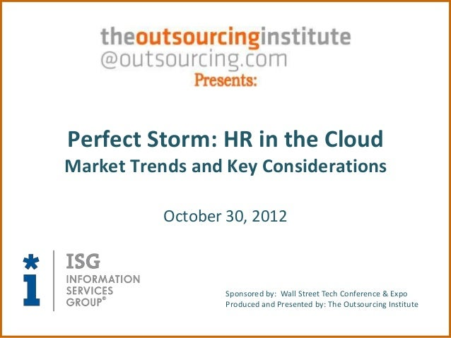 Perfect Storm: HR in the CloudMarket Trends and Key Considerations           October 30, 2012                   Sponsored ...