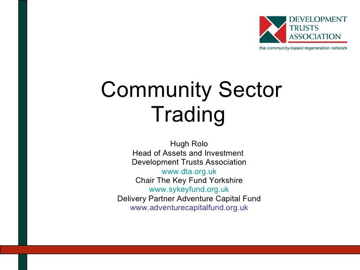 Community Sector Trading  Hugh Rolo Head of Assets and Investment  Development Trusts Association www.dta.org.uk Chair The...