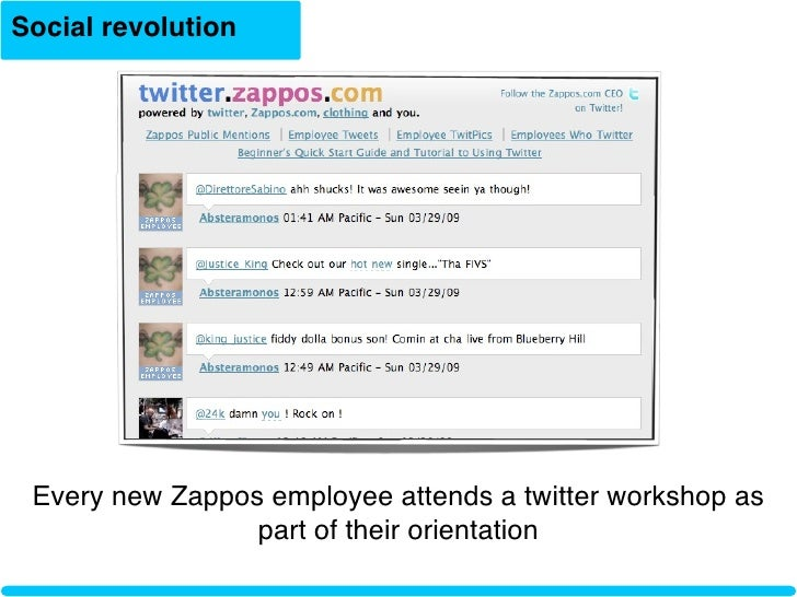 Social revolution      Every new Zappos employee attends a twitter workshop as                  part of their orientation