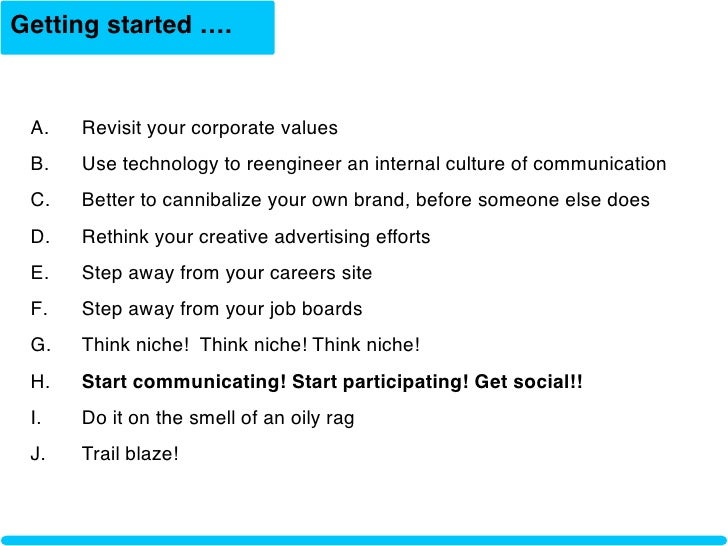 Getting started ….    A.    Revisit your corporate values  B.    Use technology to reengineer an internal culture of commu...