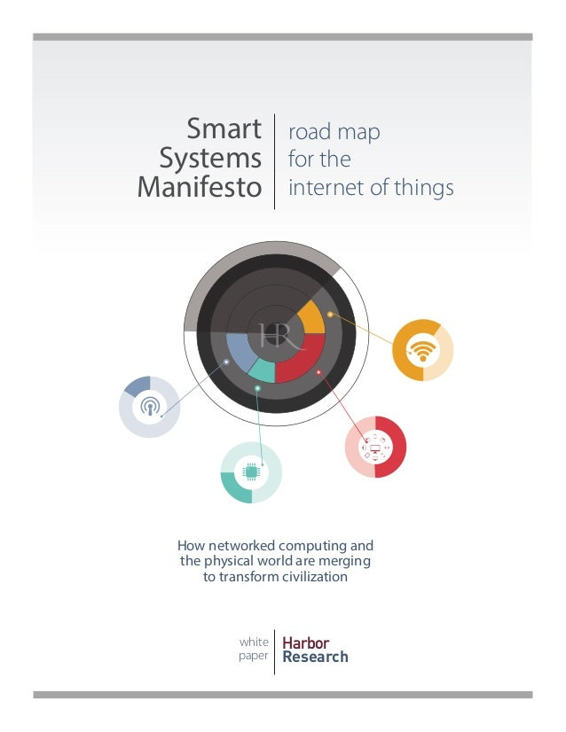 Smart Systems Manifesto road map for the internet of things white paper Harbor Research How networked computing and the ph...