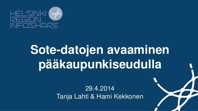 Sote-datojen avaaminen pääkaupunkiseudulla 29.4.2014 Tanja Lahti & Hami Kekkonen