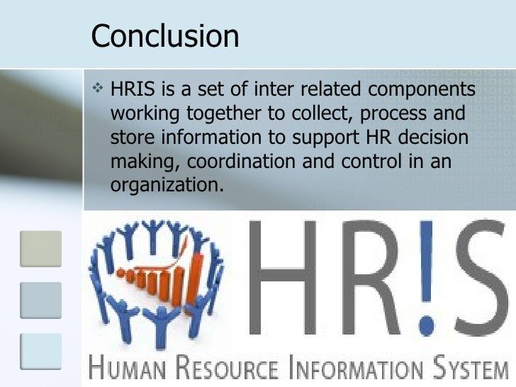 hris needs The impact of implementing an hris are you ready for a change integrated hr information systems due to the large amount of work, the hris project team usually needs these analysts fully dedicated to the project, requiring the home departments.