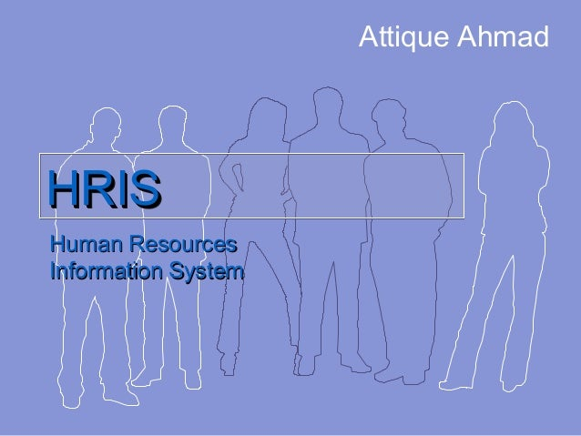 HRISHRISHRISHRIS Human ResourcesHuman Resources Information SystemInformation System Attique Ahmad