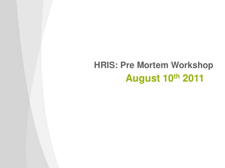 HRIS: Pre Mortem Workshop      August 10th 2011
