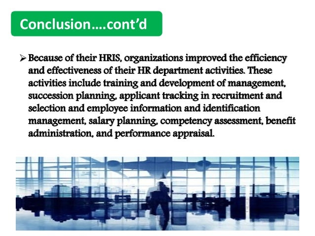 evaluation of hris effectiveness Evaluate the core skills required now and those which may be needed in the future conduct a job analysis if this position will be new to your department this will also help to identify gaps  continuous monitoring of recruitment activity and recruitment plan effectiveness is critical to a successful search.