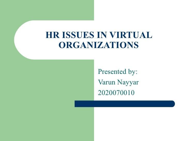 HR ISSUES IN VIRTUAL ORGANIZATIONS Presented by: Varun Nayyar 2020070010