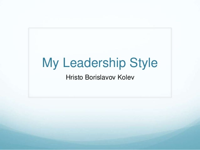 my leadership style Do you have a particular leadership style that you usually use  but the  challenge is that great leaders have multiple leadership styles in their  the  university of murcia and i only want to express my gratitude about this post.