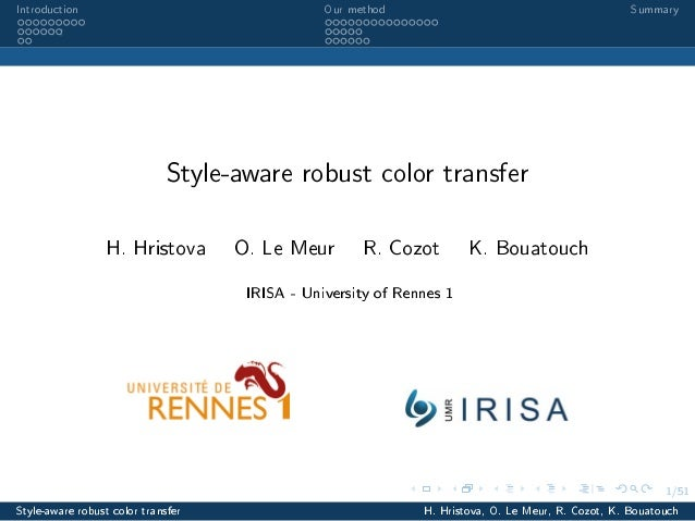 1/51 Introduction Our method Summary Style-aware robust color transfer H. Hristova O. Le Meur R. Cozot K. Bouatouch IRISA ...