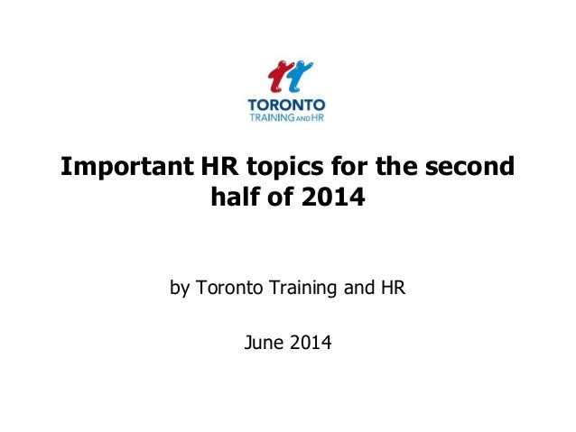 Important HR topics for the second half of 2014 by Toronto Training and HR June 2014