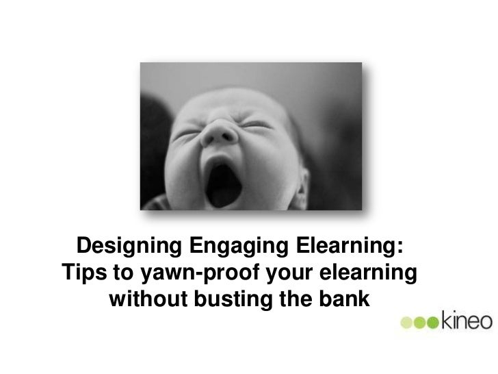 Designing Engaging Elearning:Tips to yawn-proof your elearning    without busting the bank