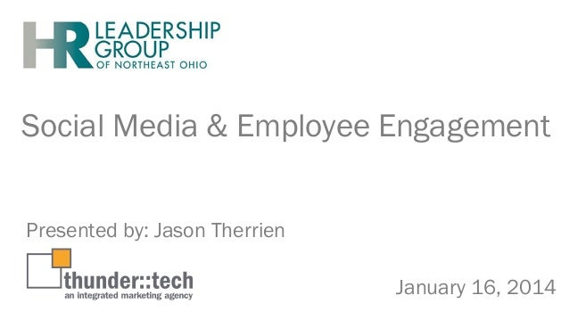 Social Media & Employee Engagement Presented by: Jason Therrien January 16, 2014