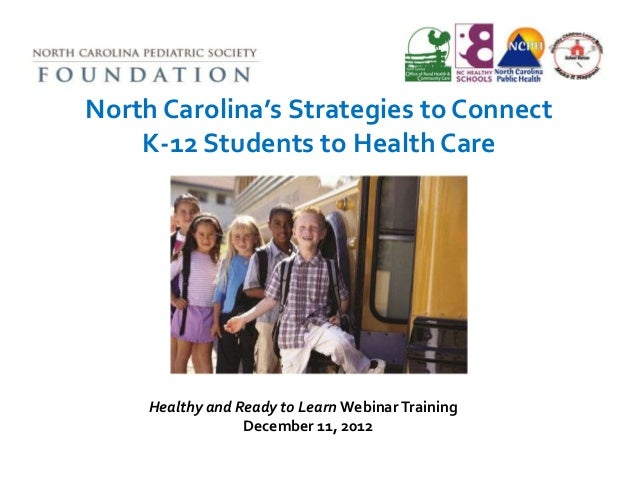 North Carolina's Strategies to Connect    K-12 Students to Health Care     Healthy and Ready to Learn Webinar Training    ...