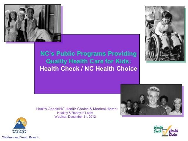 NC's Public Programs Providing                             Quality Health Care for Kids:                            Health...