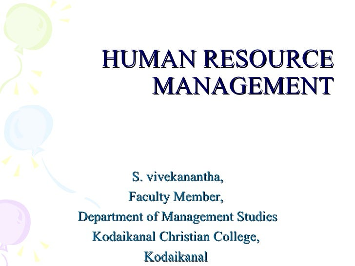 HUMAN RESOURCE MANAGEMENT S. vivekanantha, Faculty Member,  Department of Management Studies Kodaikanal Christian College,...
