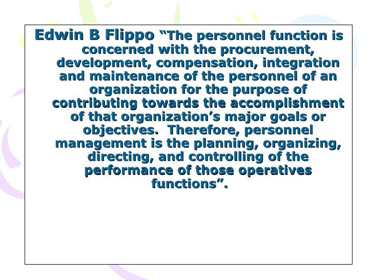 edwin b flippo Edwin b flippo defind manpower planning as, the planning, organizing, directing and controlling of the procurement, development, compensation, integration and maintenance of people for the purpose of contributing to organizational, individual and social goals.