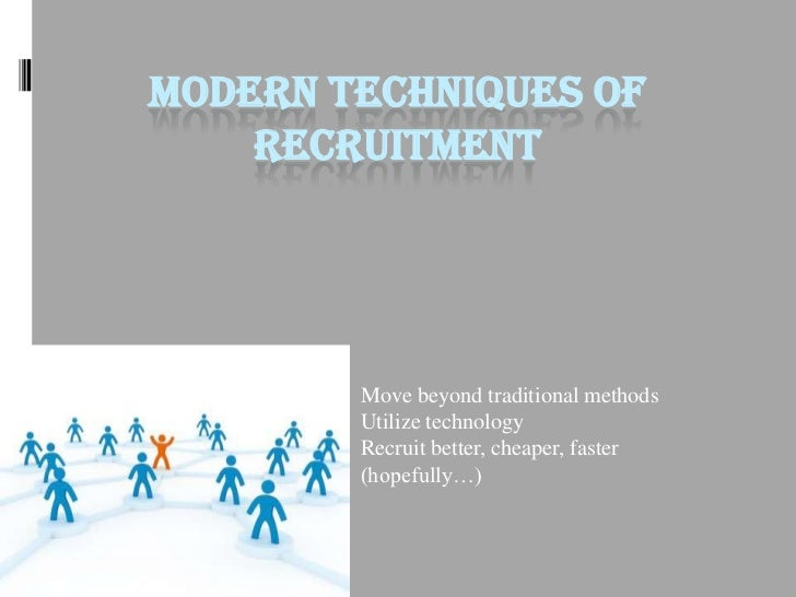 MODERN TECHNIQUES OF    RECRUITMENT        Move beyond traditional methods        Utilize technology        Recruit better...