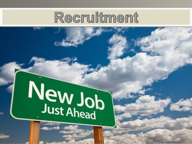Introduction  Recruitment and Selection are the process of locating  and encouraging potential applicants to apply for exi...