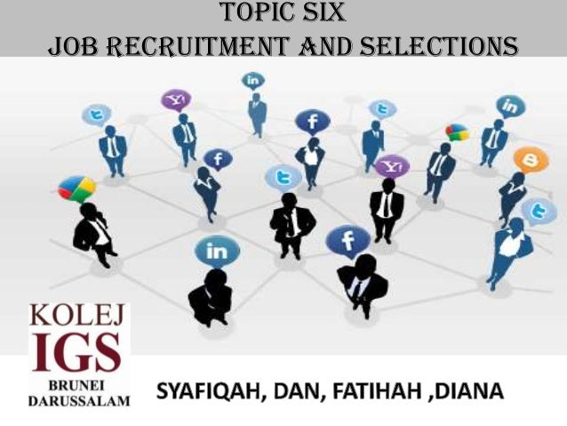 TOPIC SIXJOB RECRUITMENT AND SELECTIONS