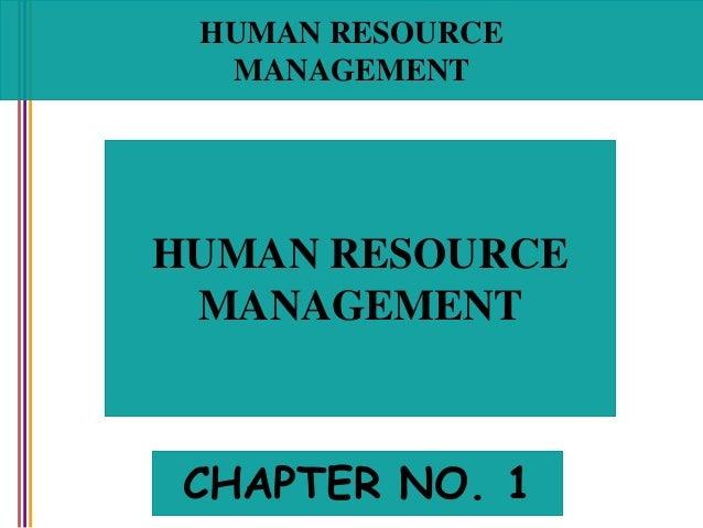 HUMAN RESOURCE MANAGEMENT HUMAN RESOURCE MANAGEMENT CHAPTER NO. 1