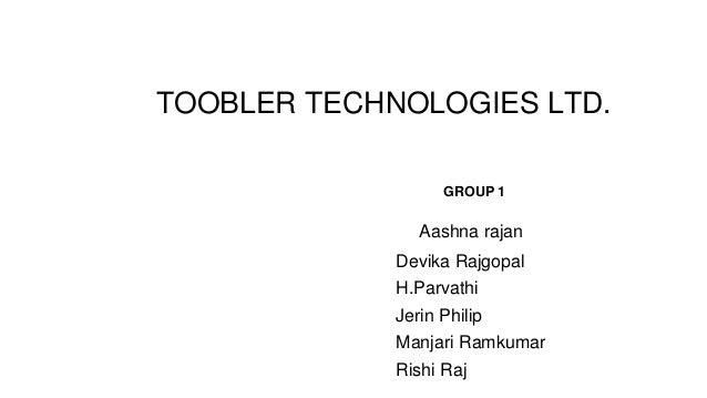TOOBLER TECHNOLOGIES LTD. GROUP 1 Aashna rajan Devika Rajgopal H.Parvathi Jerin Philip Manjari Ramkumar Rishi Raj