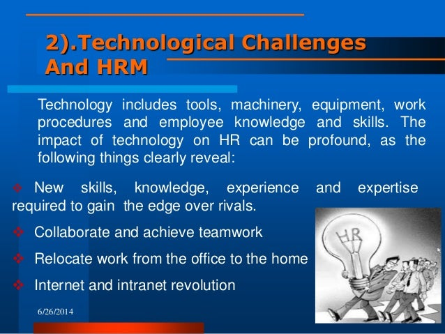 discuss the hrm challenges faced by The challenges and value of human resource planning  by robert bacal human resource planning is about ensuring that the organization has the employees it will need in the future, in the right jobs, with the right skills, and it's one of the most challenging types of planning we cover on this site.