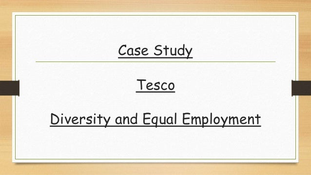 equality and diversity in tesco Read this essay on unit 2 - p1 - equality and diversity come browse our large digital warehouse of free sample essays  tesco's mission statement is 'we .