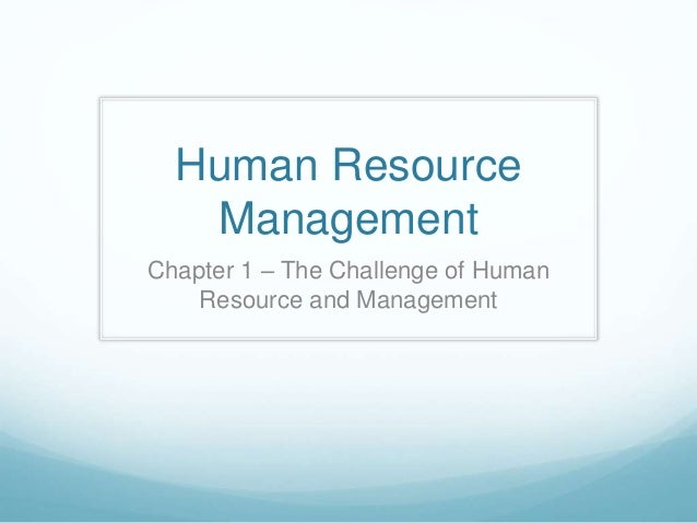 Human Resource Management Chapter 1 – The Challenge of Human Resource and Management