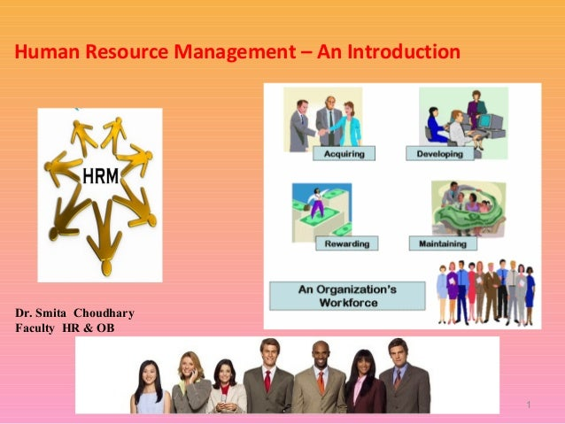 1 Human Resource Management – An Introduction Dr. Smita Choudhary Faculty HR & OB